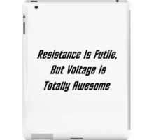 Resistance Is Futile, But Voltage Is Totally Awesome iPad Case/Skin
