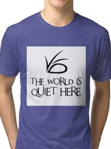 The World Is Quiet Here Tri-blend T-Shirt