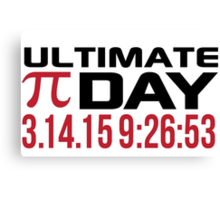 Pi Day 2015 'Ultimate Pi Day 3.14.15 9:26:53' Collector's Edition T-Shirt and Gifts Canvas Print