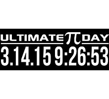 Ultimate Pi Day 2015 Once in a Lifetime 3.14.15 9:26 Gifts Photographic Print