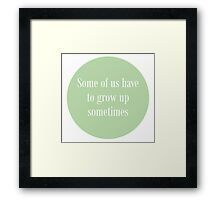 Some of us have to grow up Framed Print