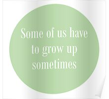 Some of us have to grow up Poster