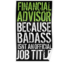 Humorous 'Financial Advisor because Badass Isn't an Official Job Title' Tshirt, Accessories and Gifts Poster