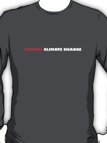Change Climate Change - Environmental Issue Tshirt T-Shirt