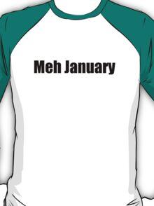 Meh January  T-Shirt