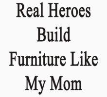 Real Heroes Build Furniture Like My Mom  by supernova23