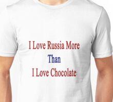 I Love Russia More Than I Love Chocolate  Unisex T-Shirt