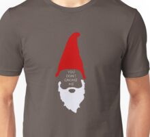 You Don't Gnome Me Unisex T-Shirt