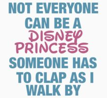 Not Everyone Can be a Disney Princess  by sayers