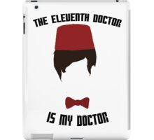 The Eleventh Doctor Is My Doctor iPad Case/Skin