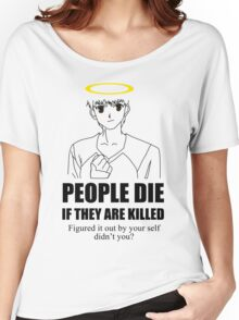 People Die if They are Killed! Figured it out Women's Relaxed Fit T-Shirt