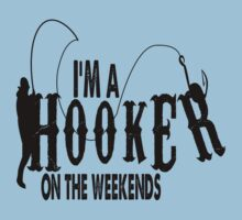 I AM A HOOKER ON THE WEEKENDS by humerusbone