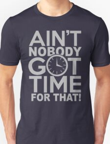 Ain't Nobody Got Time For That T-Shirt