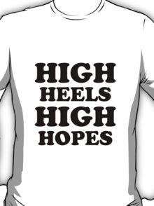 High Heels High Hopes T-Shirt