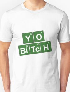 Yo Bitch! Unisex T-Shirt