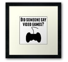 Did Someone Say Video Games Framed Print