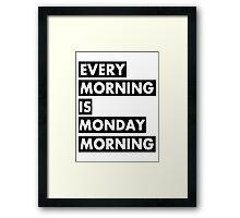 Every Morning Framed Print