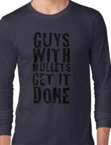Guys With Mullets Get It Done T-Shirt Long Sleeve T-Shirt