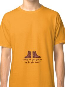 'Cowboy are you getting too Big for your Boots?' Classic T-Shirt