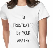 i'm frustrated by your apathy Womens Fitted T-Shirt