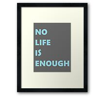 No Life is Enough Framed Print