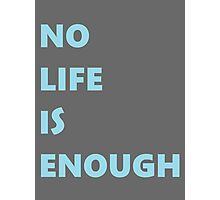 No Life is Enough Photographic Print