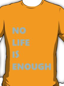 No Life is Enough T-Shirt