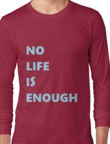 No Life is Enough Long Sleeve T-Shirt