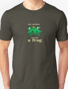 Why did my prince turn into a frog? T-Shirt