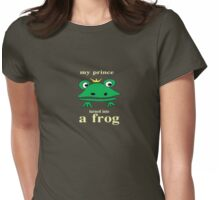 Why did my prince turn into a frog? Womens Fitted T-Shirt