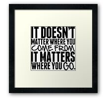 It Doesn't Matter Where You Come From It Matters Where You Go - Frank Turner Lyric T-Shirt Framed Print