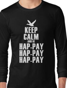 Keep Calm and be Happy Happy Happy Long Sleeve T-Shirt