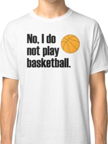 I'm lofty but I refrain from playing ball sports Classic T-Shirt