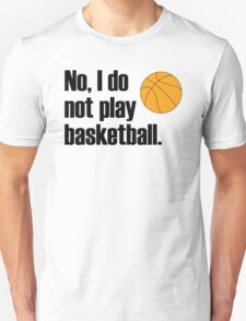 I'm lofty but I refrain from playing ball sports T-Shirt