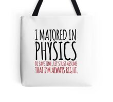 Hilarious 'I majored in physics. To save time, let's just assume that I'm always right' T-Shirt Tote Bag
