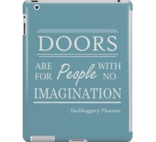 Doors are for people with no imagination iPad Case/Skin