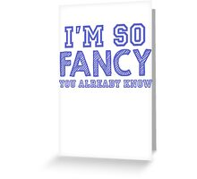 I'm so fancy Greeting Card