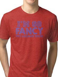 I'm so fancy Tri-blend T-Shirt