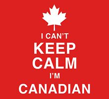 I Can't Keep Calm I'm Canadian - Canada Day Shirt Unisex T-Shirt