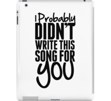 I probably didn't write this song for you - Frank Turner Lyrics T-Shirt iPad Case/Skin