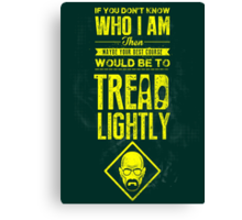 If you don't know who I am, then maybe your best course would be to tread lightly Canvas Print