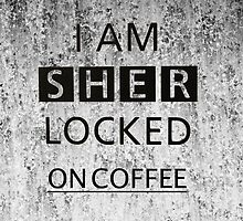 Sher Locked On Coffee by plantmasta89