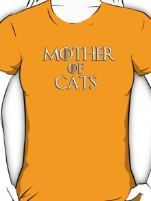 Khaleesi (Daenerys Targaryen) game of thrones parody - Mother of Cats T-Shirt