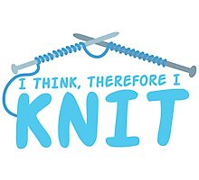 I think therefore I knit Photographic Print