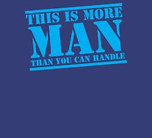 This is more MAN than you can handle Unisex T-Shirt