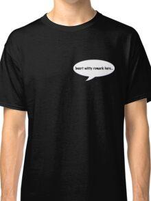 insert witty remark Classic T-Shirt