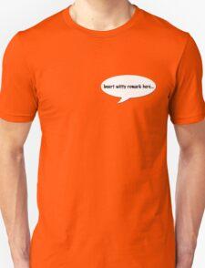 insert witty remark Unisex T-Shirt