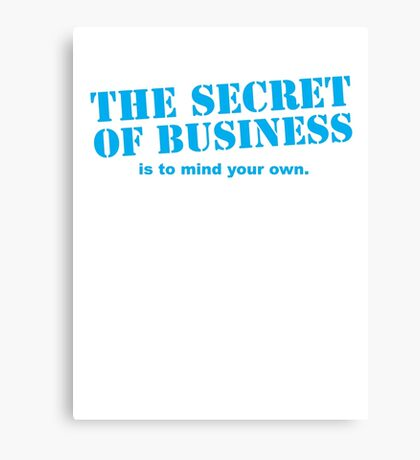 The SECRET of business is to mind your own! Canvas Print