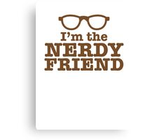 I'm the NERDY FRIEND cute geeky shirt design Canvas Print
