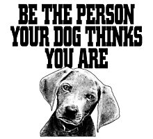 Be the person your dog thinks you are Photographic Print